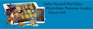 Situs Daftar Judi Slot Online Terpercaya Min Deposit 10rb