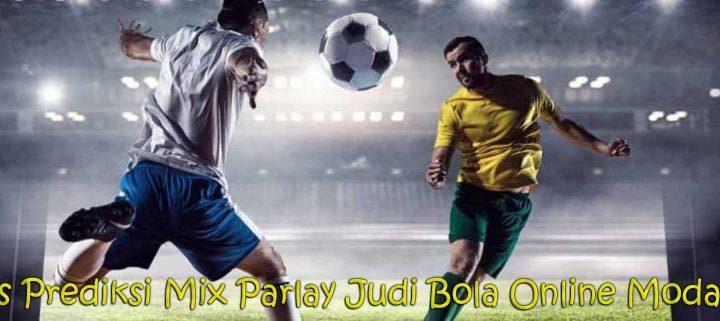Rumus Prediksi Mix Parlay Judi Bola Online Modal Kecil